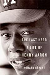 The Last Hero: A Life of Henry Aaron Kindle Edition