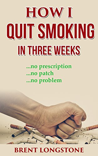 How I Quit Smoking In Three Weeks: No Prescription, No Patch, No (Prescription Nicotine Patch)