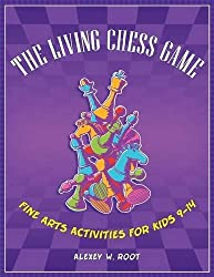 The Living Chess Game: Fine Arts Activities for Kids 9-14 by Alexey W. Root (2010-12-20)