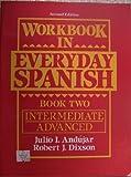 Workbook in Everyday Spanish Bk. 2 : Intermediate/Advanced: Grammar, Andujar, Julio and Dixson, Robert James, 0139660526