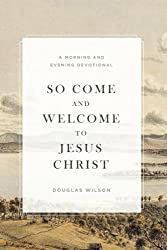 So Come and Welcome to Jesus Christ: A Morning and Evening Devotional
