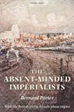 The Absent-Minded Imperialists, Bernard Porter, 0198208545