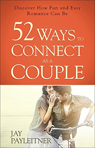 52 Ways to Connect as a Couple: Discover How Fun and Easy Romance Can Be