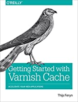 Getting Started with Varnish Cache: Accelerate Your Web Applications Front Cover