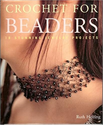 Crochet for Beaders - 18 Stunning Jewelry Projects