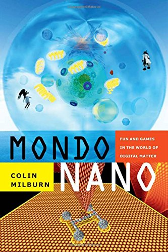 Mondo Nano: Fun and Games in the World of Digital Matter (Experimental Futures)