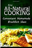 Easy Natural Cooking - Convenient Homemade Breakfast Ideas, Easy Natural Easy Natural Cooking, 1499683669
