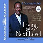 Living @ the Next Level: Transforming Your Life's Frustrations into Fulfillment | B. Courtney McBath