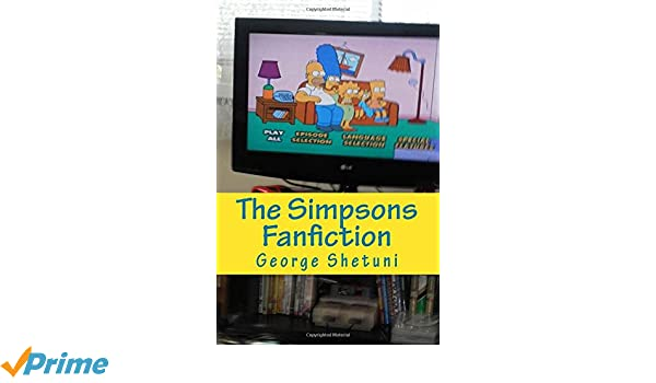 The Simpsons Fanfiction: George Shetuni: 9781545345429: Amazon com