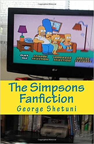 The Simpsons Fanfiction: George Shetuni: 9781545345429