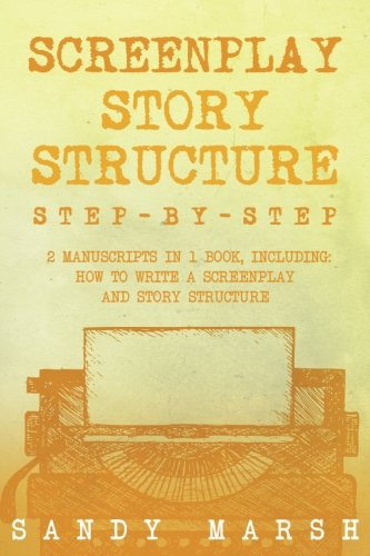 Read Online Screenplay Story Structure: Step-by-Step  2 Manuscripts in 1 Book  Essential Screenplay Structure, Screenplay Format and Suspense Scriptwriting Tricks Any Writer Can Learn (Volume 8) ebook