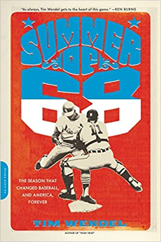 Summer Of 68 The Season That Changed Baseball And America Forever Tim Wendel 9780306821837 Amazon Books