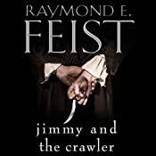 Jimmy and the Crawler: Riftwar Legacy, Book 4 | Raymond E. Feist