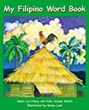 My Filipino Word Book, Robin Lyn Fancy, 1573062766