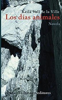 Los días animales (OT editores) (Spanish Edition) by [de La Ville, Keila]