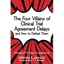 The Four Villains of Clinical Trial Agreement Delays and How to Defeat Them: Addressing CTA Delays Comprehensively