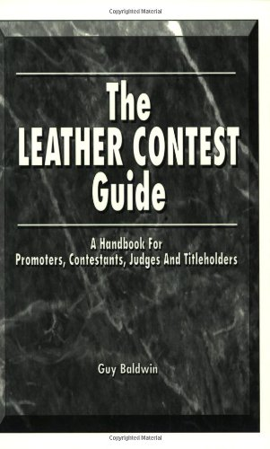 The Leather Contest Guide: A Handbook for Promoters, Contestants, Judges and Titleholders