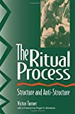 The Ritual Process: Structure and Anti-Structure (Foundations of Human Behavior)