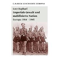 Imperiale Gewalt und mobilisierte Nation: Europa 1914-1945