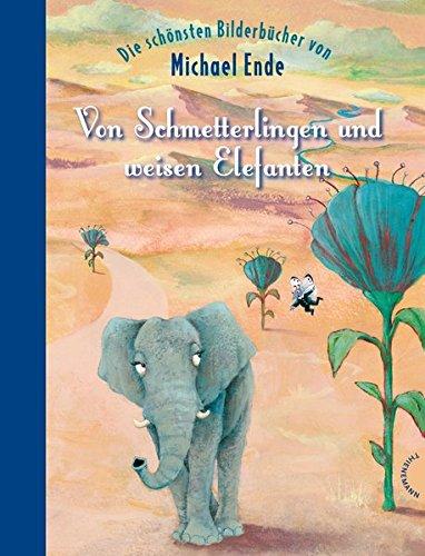 Von Schmetterlingen und weisen Elefanten: Die schönsten Bilderbücher von Michael Ende