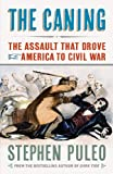 The Caning: The Assault That Drove America to Civil War