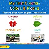 My First Croatian Colors & Places Picture Book with English Translations: Bilingual Early Learning & Easy Teaching Croatian Books for Kids (Teach & Learn Basic Croatian words for Children)