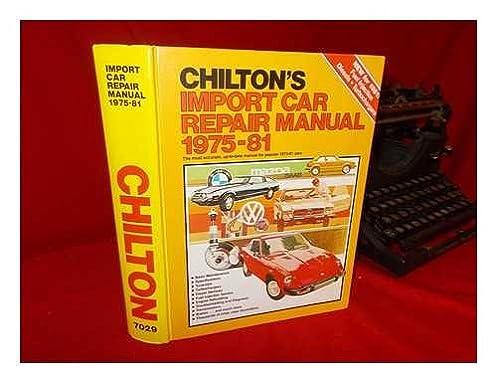 chilton s import car repair manual 75 81 chilton s import auto rh amazon com Chilton Auto Manuals 1966 to 1976 Chilton Auto Manuals 2006 Jeep Liberty