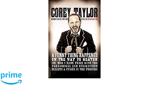 A Funny Thing Happened on the Way to Heaven: or, How I Made Peace with the Paranormal and Stigmatized Zealots and Cynics in the Process: Amazon.es: Corey ...