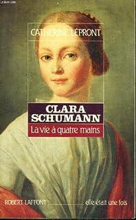Clara Schumann : la vie à quatre mains, Lépront, Catherine