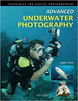 Book Advanced Underwater Photography by Larry Gates (2012-01-19)