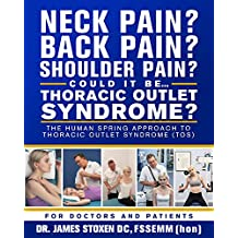 Neck Pain? Back Pain? Shoulder Pain? Could It Be...Thoracic Outlet Syndrome?: The Human Spring Approach to Thoracic Outlet Syndrome (Human Spring Book Series 4)