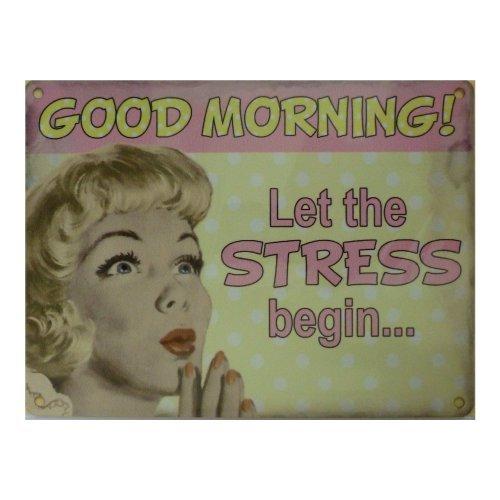Good Morning Let the STRESS Begin.. Nostalgic Vintage Retro Advertising Enamel Metal Tin Sign Wall Plaque 200mm x 150mm by Original Metal Sign (Enamel Advertising Sign)