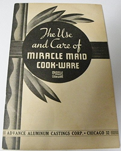 THE USE AND CARE OF MIRACLE MAID COOK-WARE (Miracle Cookware compare prices)