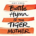The Battle Hymn of the Tiger Mother Audiobook by Amy Chua Narrated by Amy Chua