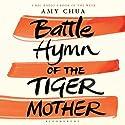 The Battle Hymn of the Tiger Mother Hörbuch von Amy Chua Gesprochen von: Amy Chua