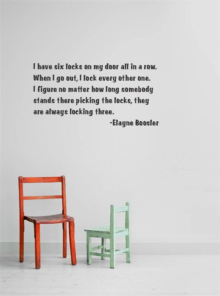 Top Selling Decals - Prices Reduced : I have si Inches X locks on my door all in a row. When i go out, I lock every other one. I figure no matter how long somebody stands there picking the locks, they are always locking three. -Elayne Boosler Quote Home L by Design with Vinyl (Image #1)