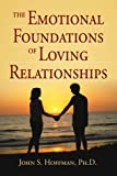 The Emotional Foundations of Loving Relationships, John Hoffman, 0595341004