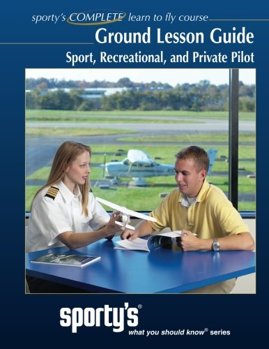 Sporty's, Ground Lesson Guide for the Sport, Recreational, and Private Pilot TCOs: Sporty's, What You Should Know Series, Ground Lesson Guide for the ... and Private Pilot Training Course ()