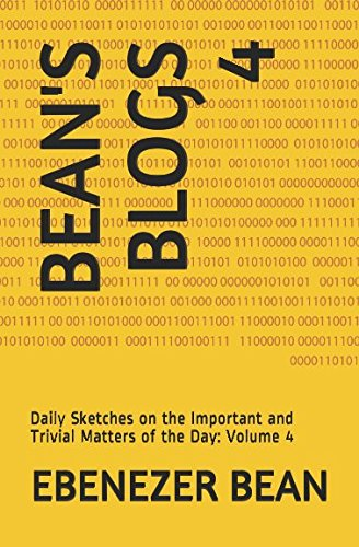 Read Online BEAN'S BLOGS 4: Daily Sketches on the Important and Trivial Matters of the Day: Volume 4 (B&W pictures) ebook
