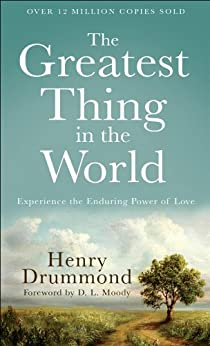 The Greatest Thing in the World, Experience the Enduring Power of Love by [Drummond, Henry]