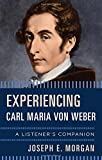 img - for Experiencing Carl Maria von Weber: A Listener's Companion book / textbook / text book