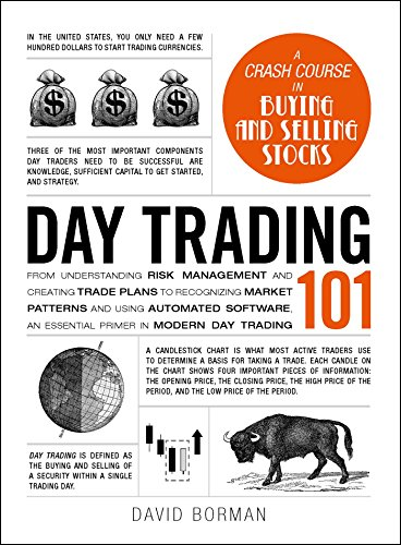 Day Trading 101  From Understanding Risk Management And Creating Trade Plans To Recognizing Market Patterns And Using Automated Software  An Essential Primer In Modern Day Trading  Adams 101
