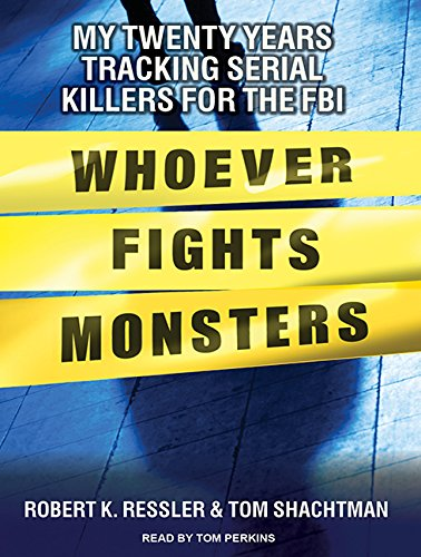 Download Whoever Fights Monsters: My Twenty Years Tracking Serial Killers for the FBI ebook