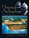 img - for By Charles E. Orser - Historical Archaeology: 2nd (second) Edition book / textbook / text book
