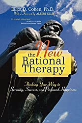 The New Rational Therapy: Thinking Your Way to Serenity, Success, and Profound Happiness by Elliot D. Cohen (2006-10-31)