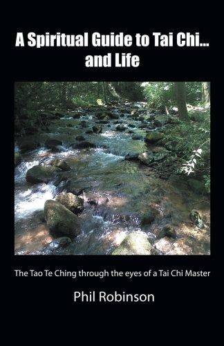A Spiritual Guide to Tai Chi . . . and Life: The Tao Te Ching through the Eyes of a Tai Chi Master