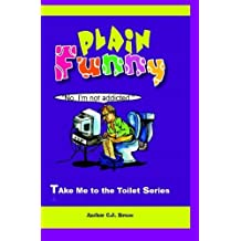 Plain Funny: A Book in the Take Me To The Toilet Series by C. J. Bruce (2011-01-02)