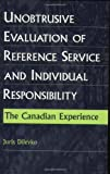 img - for Unobtrusive Evaluation of Reference Service and Individual Responsibility: The Canadian Experience (Contemporary Studies in Information Management, Policy, and Services) book / textbook / text book