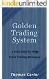 Golden Trading System; 5 Solid Step-By-Step Forex Trading Strategies (English Edition)