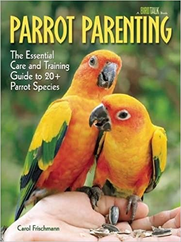 Parrot Parenting: The Essential Care and Training Guide to +